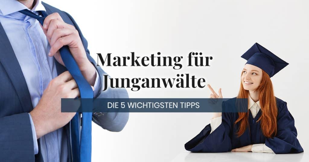 Marketing für Junganwälte - Die 5 wichtigsten Tipps