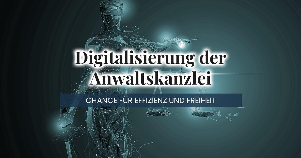 Digitalisierung der Anwaltskanzlei – Chance für mehr Effizienz und Freiheit